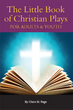 The Little Book of Christian Plays for Adults and Youth Clara M. Page