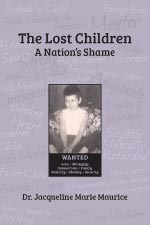 Dr. Jacqueline Marie Maurice - The Lost Children: A Nation's Shame