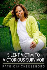 Patricia Cheeseboro - Silent Victim to Victorius Survivor