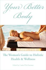 Your Better Body: The Woman's Guide to Holistic Health and Wellness